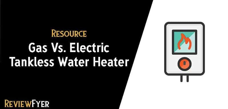 Gas vs Electric Tankless Water Heater : (Which one should you choose)