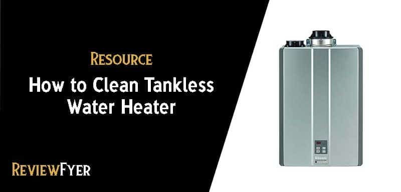 How To Clean Tankless Water Heater