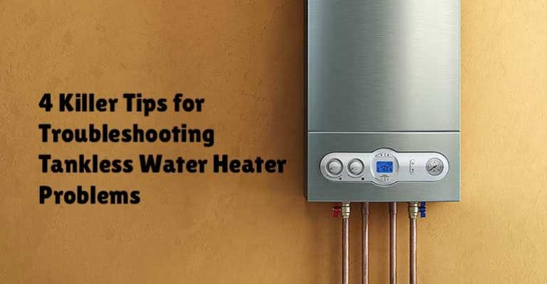 4 Killer Tips for Troubleshooting Tankless Water Heater Problems!